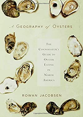 A Geography of Oysters: The Connoisseur's Guide to Oyster Eating in North America 9781596913257