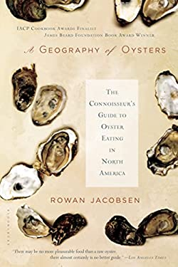 A Geography of Oysters: The Connoisseur's Guide to Oyster Eating in North America 9781596915480