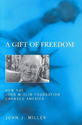 A Gift of Freedom: How the John M. Olin Foundation Changed America 9781594031175