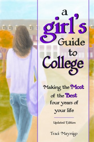 A Girl's Guide to College: Making the Most of the Best Four Years of Your Life -Updated Edition- 9781598425970