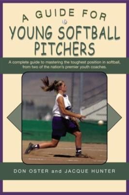 A Guide for Young Softball Pitchers 9781592287345
