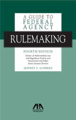 A Guide to Federal Agency Rulemaking 9781590317068