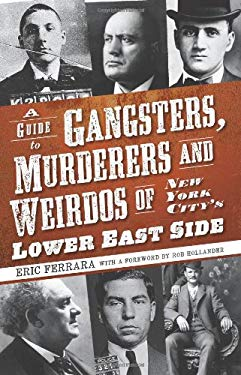 A Guide to Gangsters, Murderers and Weirdos of New York City's Lower East Side 9781596296770