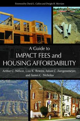 A Guide to Impact Fees and Housing Affordability 9781597264136