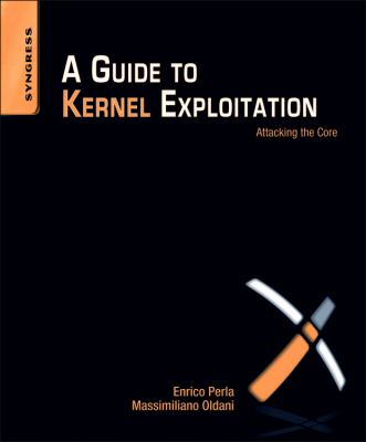 A Guide to Kernel Exploitation: Attacking the Core 9781597494861