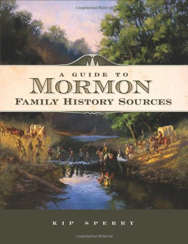 A Guide to Mormon Family History Sources 9781593313012