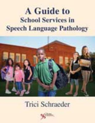 A Guide to School Services in Speech-Language Pathology 9781597561792