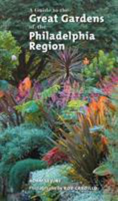 A Guide to the Great Gardens of the Philadelphia Region 9781592135103