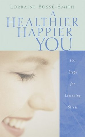 A Healthier, Happier You: 101 Steps for Lessening Stress 9781593101763