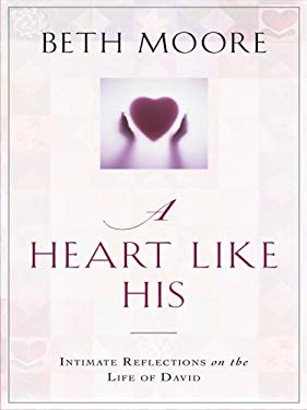 A Heart Like His: Intimate Reflections on the Life of David 9781594152016