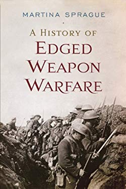 A History of Edged Weapon Warfare 9781594161018
