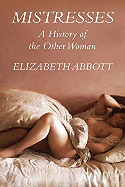 Mistresses: A History of the Other Woman 9781590204436