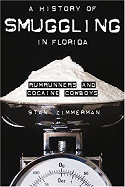 A History of Smuggling in Florida: Rum Runners and Cocaine Cowboys 9781596291997