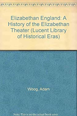 A History of the Elizabethan Theatre by Adam Woog