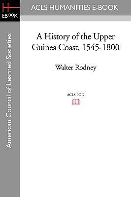 A History of the Upper Guinea Coast, 1545-1800 9781597406147