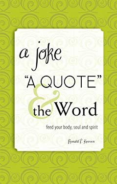 A Joke, a Quote, & the Word: Feed Your Body, Soul and Spirit 9781598866612