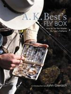 A. K. Best's Fly Box: How to Tie the Master Fly-Tyer's Patterns 9781592289554