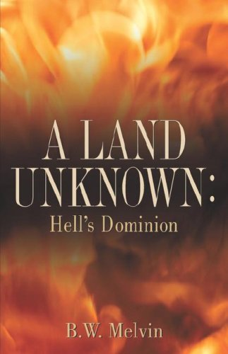 A Land Unknown: Hell's Dominion: A True Story of Existence Beyond the Grave