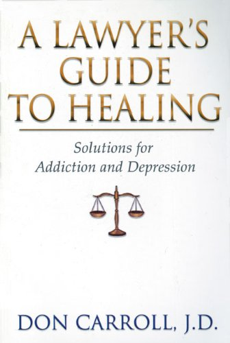 A Lawyer's Guide to Healing: Solutions for Addiction and Depression