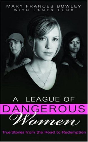 A League of Dangerous Women: True Stories from the Road to Redemption 9781590528006