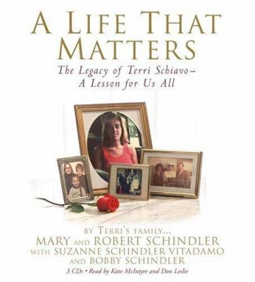 A Life That Matters: The Legacy of Terri Schiavo - A Lesson for Us All 9781594833342