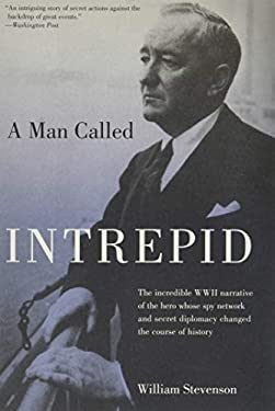 A Man Called Intrepid: The Incredible WWII Narrative of the Hero Whose Spy Network and Secret Diplomacy Changed the Course of History 9781599211701