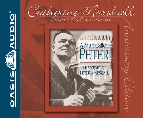 A Man Called Peter: The Story of Peter Marshall Catherine Marshall and Renee Ertl