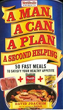 A Man, a Can, a Plan, a Second Helping: 50 Fast Meals to Satisfy Your Healthy Appetite 9781594866104