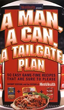 A Man, a Can, a Tailgate Plan: 50 Easy Game Time Recipes That Are Sure to Please 9781594863127