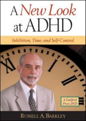 A New Look at ADHD: Inhibition, Time, and Self-Control 9781593854218