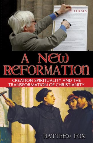 A New Reformation: Creation Spirituality and the Transformation of Christianity 9781594771231