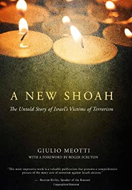 A New Shoah: The Untold Story of Israel's Victims of Terrorism 9781594034770