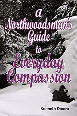 A Northwoodsman's Guide to Everyday Compassion 9781595940636