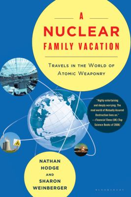 Nuclear Family Vacation: Travels in the World of Atomic Weaponry 9781596916319