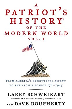 A Patriot's History of the Modern World: From America's Exceptional Ascent to the Atomic Bomb: 1898-1945 9781595230898