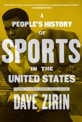 A People's History of Sports in the United States: 250 Years of Politics, Protest, People, and Play 9781595584779