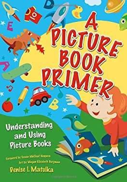 A Picture Book Primer: Understanding and Using Picture Books 9781591584414