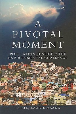 A Pivotal Moment: Population, Justice, and the Environmental Challenge 9781597266628