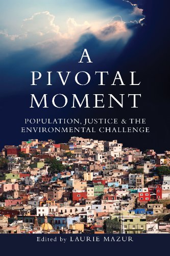 A Pivotal Moment: Population, Justice, and the Environmental Challenge 9781597266611