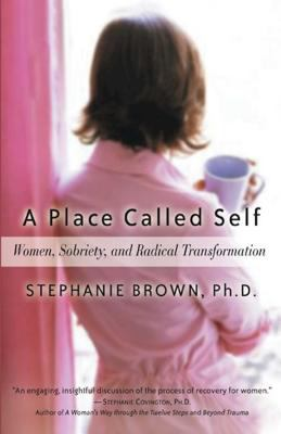 A Place Called Self: Women, Sobriety, and Radical Transformation 9781592850983