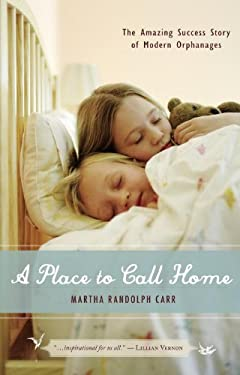 A Place to Call Home: The Amazing Success Story of Modern Orphanages 9781591025108