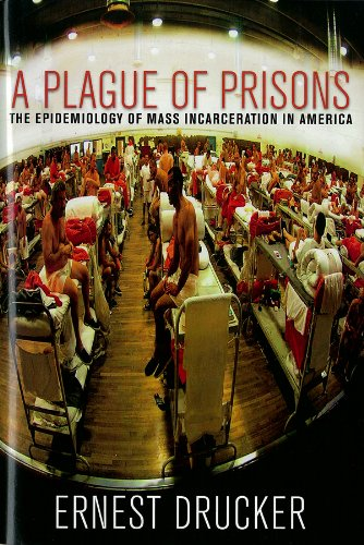 A Plague of Prisons: The Epidemiology of Mass Incarceration in America 9781595584977