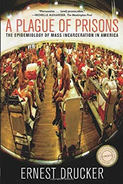 A Plague of Prisons: The Epidemiology of Mass Incarceration in America 9781595588791