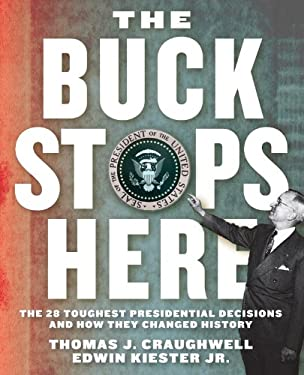 The Buck Stops Here: The 28 Toughest Presidential Decisions and How They Changed History 9781592334278