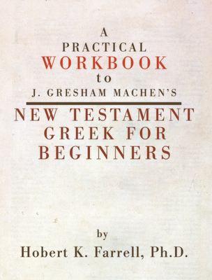 A Practical Workbook to J. Gresham Machen's New Testament Greek for Beginners 9781592443017