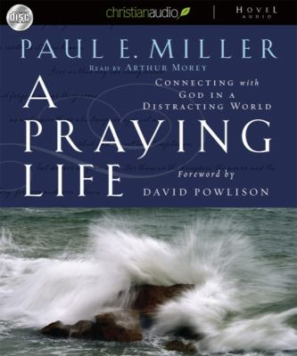 A Praying Life: Connecting with God in a Distracting World 9781596448452