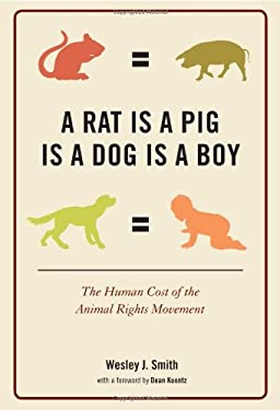 A Rat Is a Pig Is a Dog Is a Boy: The Human Cost of the Animal Rights Movement 9781594033469