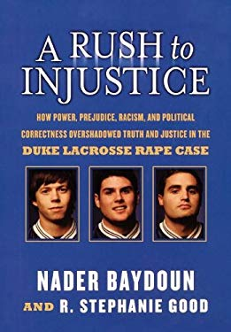 A Rush to Injustice: How Power, Prejudice, Racism, and Political Correctness Overshadowed Truth and Justice in the Duke Lacrosse Rape Case 9781595552761