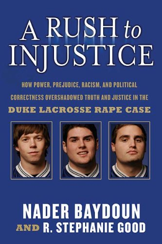 A Rush to Injustice: How Power, Prejudice, Racism, and Political Correctness Overshadowed Truth and Justice in the Duke Lacrosse Rape Case 9781595551184