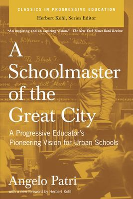 A Schoolmaster of the Great City: A Progressive Educator's Pioneering Vision for Urban Schools 9781595582126